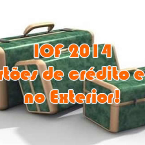 IOF 2014 – Governo Federal aumenta as Taxas do exterior