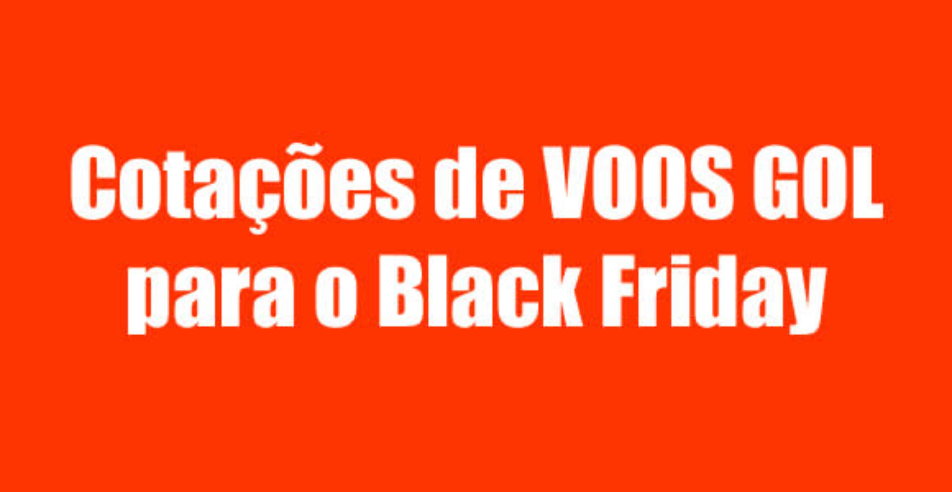 GOL Black Friday – Voos para 2017, 2018 e 2019