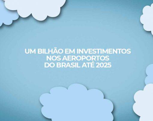 um bilhao em investimentos nos aeroportos do brasil ate 2025